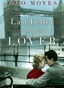 The Last Letter From Your Lover by: Jojo Moyes