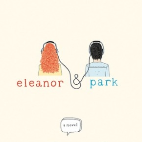 Eleanor and Park  by: Rainbow Rowell