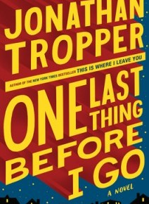 One Last Think Before I Go  by: Jonathan Tropper
