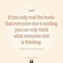 Quote-Haruki-Murakami-If-you-only-read-the-books-that-everyone-else-is-reading[1]