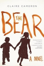 The Bear: A Novel  by Claire Cameron