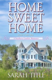 Home Sweet Home (Southern Comfort #2) by Sarah Title