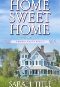 Home Sweet Home (Southern Comfort #2) by SarahTitle