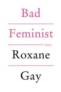 Bad Feminist: Essays  by RoxaneGay