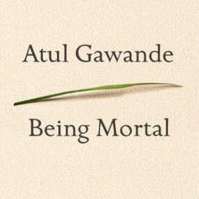 A Very Important Read…Being Mortal by Atul Gawande