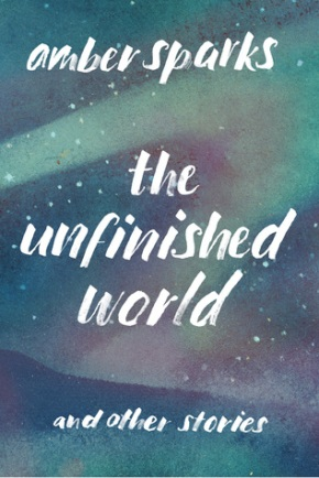 The Unfinished World  by AmberSparks